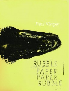 Paul Klinger RUBBLE PAPER, PAPER RUBBLE ISBN: 9780989313209 Price: $24.95